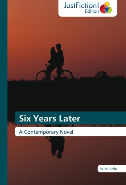 Six Years Later : A Contemporary Novel - M. M. Bello