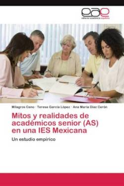 Mitos y realidades de académicos senior (AS) en una IES Mexicana