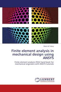 Finite element analysis in mechanical design using ANSYS: Finite element analysis (FEA) hand book For mechanical engineers with ANSYS tutorials