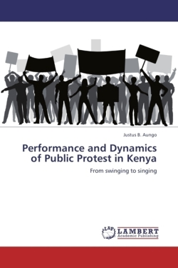 Performance and Dynamics of Public Protest in Kenya - Aungo, Justus B.