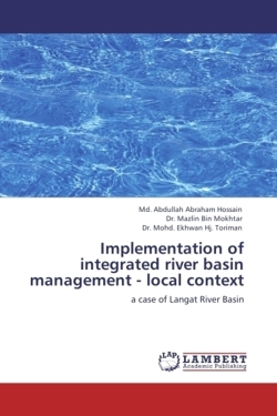 Implementation of integrated river basin management - local context - Abdullah Abraham Hossain, Md. / Bin Mokhtar, Dr. Mazlin / Ekhwan Hj. Toriman, Dr. Mohd.