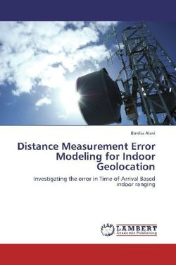 Distance Measurement Error Modeling for Indoor Geolocation: Investigating the error in Time-of-Arrival Based indoor ranging