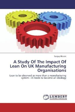 A Study Of The Impact Of Lean On UK Manufacturing Organisations - Bhasin, Sanjay