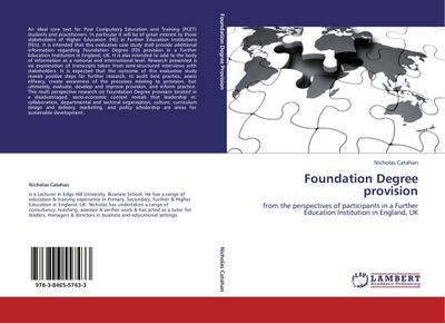 Foundation Degree provision : from the perspectives of participants in a Further Education Institution in England, UK - Nicholas Catahan