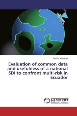 Evaluation of common data and usefulness of a national SDI to confront multi-risk in Ecuador - Mayorga, Tannia