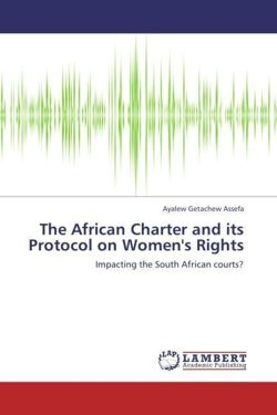 The African Charter and its Protocol on Women's Rights - Assefa, Ayalew Getachew