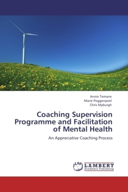 Coaching Supervision Programme and Facilitation of Mental Health - Temane, Annie / Marie Poggenpoel, . / Chris Myburgh, .