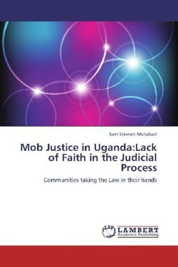 Mob Justice in Uganda:Lack of Faith in the Judicial Process - Mutabazi, Sam Stewart