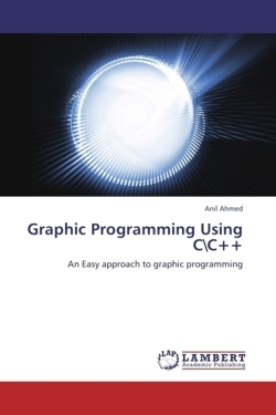 Graphic Programming Using C/C++ - Ahmed, Anil