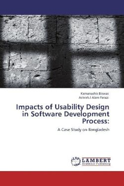Impacts of Usability Design in Software Development Process: - Biswas, Kamanashis / Farazi, Ashraful Alam