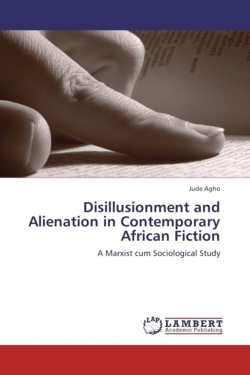 Disillusionment and Alienation in Contemporary African Fiction - Agho, Jude