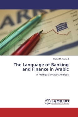 The Language of Banking and Finance in Arabic - Ahmed, Khalid M.