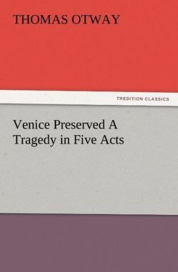 Venice Preserved A Tragedy in Five Acts - Otway, Thomas