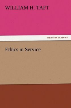 Ethics in Service - Taft, William H.