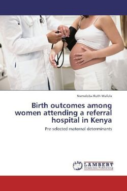 Birth outcomes among women attending a referral hospital in Kenya - Ruth Wafula, Namaloba