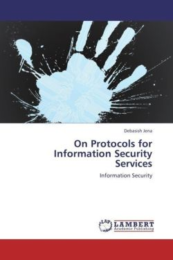 On Protocols for Information Security Services - Jena, Debasish