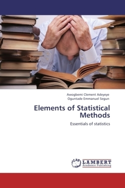 Elements of Statistical Methods - Clement Adeyeye, Awogbemi / Emmanuel Segun, Oguntade