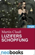 Luzifers Schöpfung (neobooks Singles)