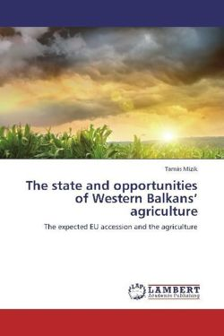 The state and opportunities of Western Balkans' agriculture - Mizik, Tamás
