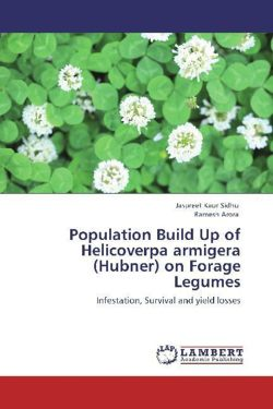 Population Build Up of Helicoverpa armigera (Hubner) on Forage Legumes - Sidhu, Jaspreet Kaur / Arora, Ramesh