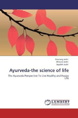 Ayurveda-the science of life: The Ayurveda Perspective To Live Healthy and Happy Life
