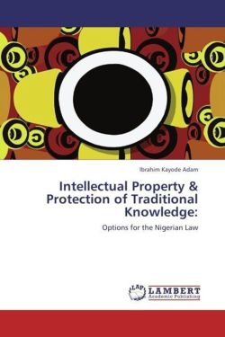 Intellectual Property & Protection of Traditional Knowledge: - Adam, Ibrahim Kayode