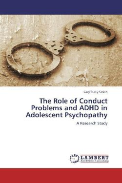 The Role of Conduct Problems and ADHD in Adolescent Psychopathy - Smith, Cary Stacy