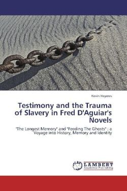 Testimony and the Trauma of Slavery in Fred D'Aguiar's Novels - Heyeres, Kevin