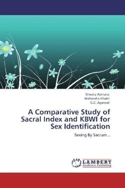 A Comparative Study of Sacral Index and KBWI for Sex Identification - Asthana, Shweta / Khatri, Mahendra / Agarwal, G. C.