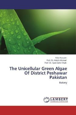 The Unicellular Green Algae Of District Peshawar Pakistan - Hussain, Fida / Ahmad, Prof. Dr. Habib / Shah, Prof. Dr. Syed Zahir