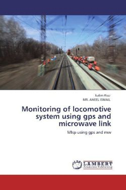 Monitoring of locomotive system using gps and microwave link - Riaz, kalim / ISMAIL, MR. ANEEL