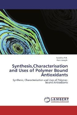 Synthesis,Characterisation and Uses of Polymer Bound Antioxidants
