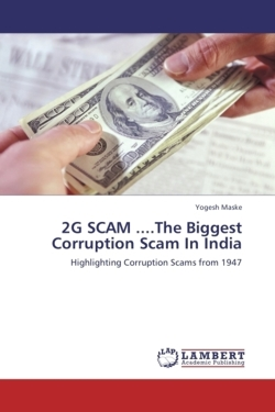 2G SCAM ....The Biggest Corruption Scam In India - Maske, Yogesh