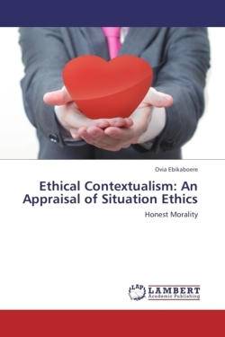 Ethical Contextualism: An Appraisal of Situation Ethics - Ebikaboere, Ovia
