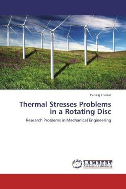 Thermal Stresses Problems in a Rotating Disc - Thakur, Pankaj