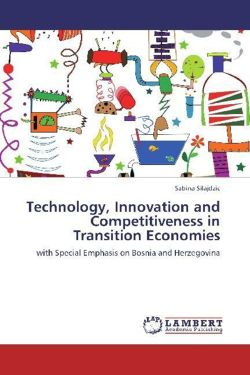 Technology, Innovation and Competitiveness in Transition Economies - Silajdzic, Sabina