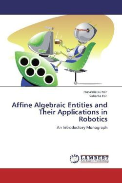 Affine Algebraic Entities and Their Applications in Robotics - Kumar, Prasanna / Kar, Subarna