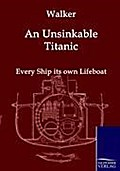 An Unsinkable Titanic - J. Bernard Walker