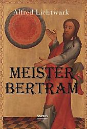 Meister Bertram. Tätig in Hamburg 1367-1415