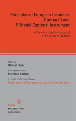 Principles of European Insurance Contract Law: A Model Optional Instrument: With a Postscript in Honour of Fritz Reichert-Facilides - Helmut Heiss; Mandeep Lakhan; Project Group Restatement of European Insurance Contract Law