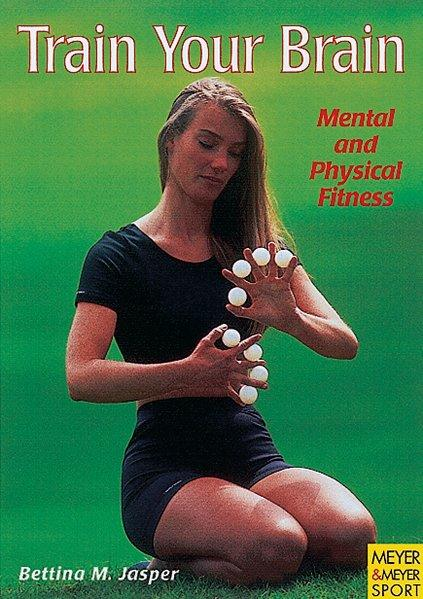 Train your Brain. Mental and Physical Fitness - Jasper, Bettina M