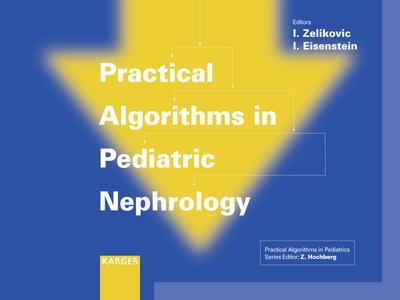 Practical Algorithms in Pediatric Nephrology : (Practical Algorithms in Pediatrics. Series Editor: Z. Hochberg) - I. Zelikovic