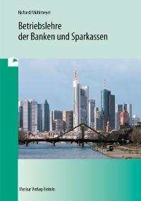 Betriebslehre der Banken und Sparkassen: Lehrplanbezug Rahmenlehrplan von Willi Richard Jürgen Mühlmeyer Thorsten Peters Helmut Orth  21. Auflage - Willi Richard Jürgen Mühlmeyer Thorsten Peters Helmut Orth