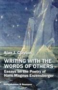 Writing with the Words of Others : Essays on the Poetry of Hans Magnus Enzensberger - Alan J. Clayton