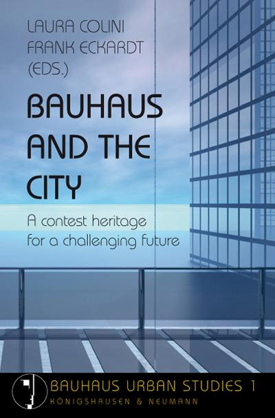 Bauhaus and the City : A contest heritage for a challenging future - Laura Colini