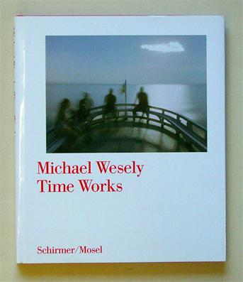 Michael Wesely - Time works. - Wesely, Michael