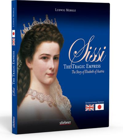 Sissi, The Tragic Empress, International Edition : The Story of Elisabeth of Austria. Text in engl. Sprache. Bildlegenden engl.-japan. - Ludwig Merkle
