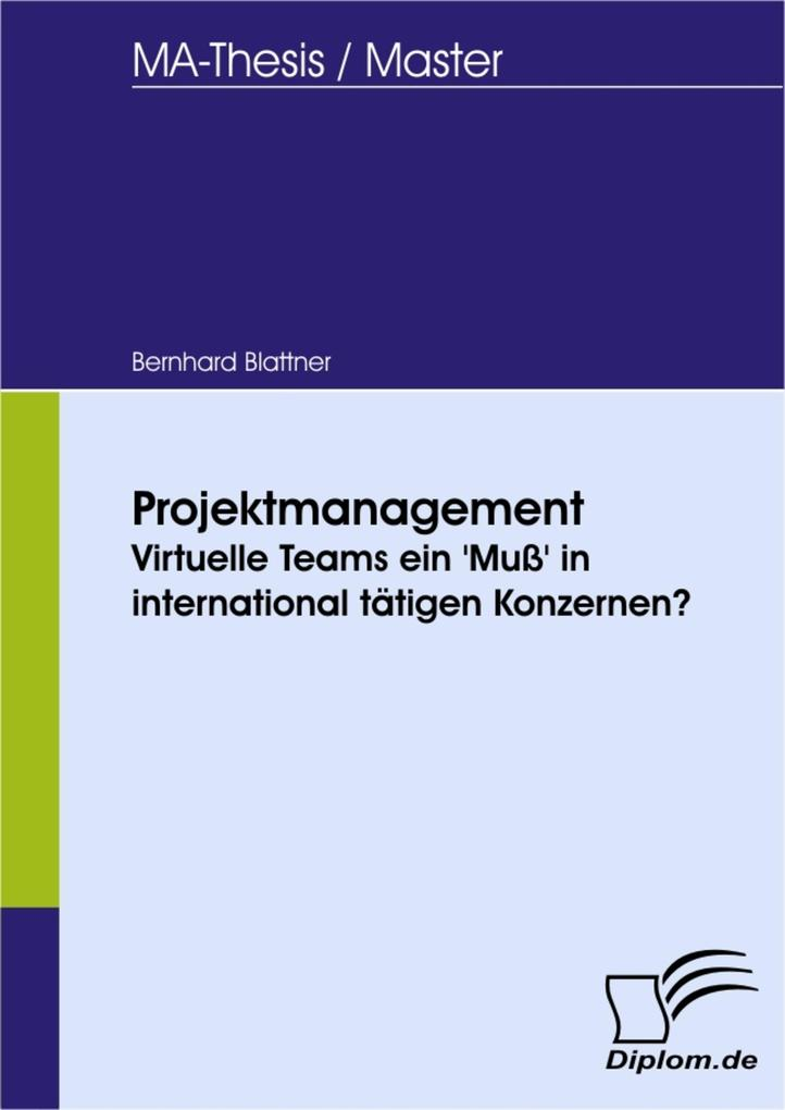 Projektmanagement - Virtuelle Teams ein 'Muß' in international tätigen Konzernen?