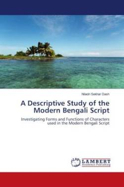 A Descriptive Study of the Modern Bengali Script: Investigating Forms and Functions of Characters used in the Modern Bengali Script