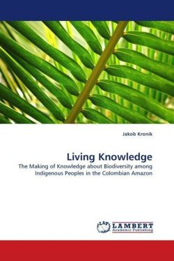 Living Knowledge: The Making of Knowledge about Biodiversity among Indigenous Peoples in the Colombian Amazon